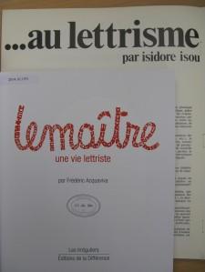 Two recently acquired works on lettrism: Lemaître : une vie lettriste / par Frédéric Acquaviva (2014.10.1191); and De l'impressionnisme au lettrisme / par Isidore Isou (2014.13.6)