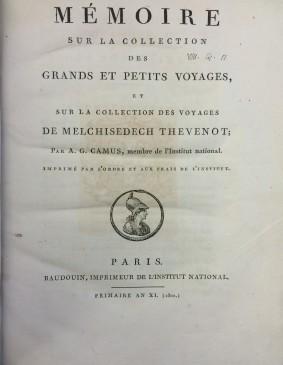 Mémoire sur la collection des grands et petits voyages : et sur la collection des voyages de Melchisedech Thévenot / par A. G. Camus..., imprimé par l'ordre et aux frais de l'Institut (VIII.14.11)