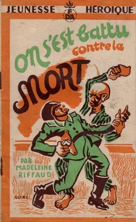 On s'est battu contre la mort, by Madeleine Riffaud. Jeunesse héroïque, n°18. 1946